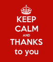 KEEP CALM AND THANKS to you - Personalised Poster large