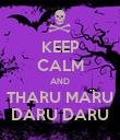 KEEP CALM AND THARU MARU DARU DARU - Personalised Poster large