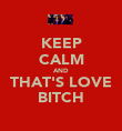 KEEP CALM AND THAT'S LOVE BITCH - Personalised Poster large
