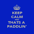 KEEP CALM AND THATS A  PADDLIN' - Personalised Poster large