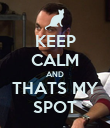 KEEP CALM AND THATS MY SPOT - Personalised Poster large