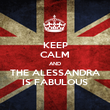 KEEP CALM AND THE ALESSANDRA IS FABULOUS - Personalised Poster large