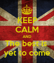KEEP CALM AND The best is  yet to come - Personalised Poster large