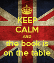 KEEP CALM AND the book is on the table - Personalised Poster large