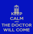 KEEP CALM AND THE DOCTOR WILL COME - Personalised Poster small