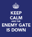 KEEP CALM AND THE ENEMY GATE IS DOWN - Personalised Poster large
