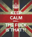 KEEP CALM AND... THE FUCK IS THAT?! - Personalised Poster large