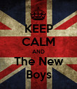 KEEP CALM AND The New Boys - Personalised Poster large