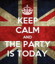 KEEP CALM AND THE PARTY IS TODAY - Personalised Poster large