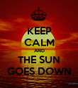KEEP CALM AND THE SUN GOES DOWN - Personalised Poster large
