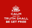 KEEP CALM AND THE TRUTH SHALL BE SET FREE - Personalised Poster large