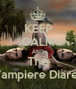 KEEP CALM AND The Vampiere Diares - Personalised Poster large
