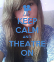 KEEP CALM AND THEATRE ON - Personalised Poster large
