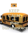 KEEP CALM AND  their  bus wankers - Personalised Poster large