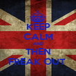 KEEP CALM AND THEN FREAK OUT  - Personalised Poster large
