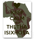 KEEP CALM AND THETHA ISIXHOSA - Personalised Poster large