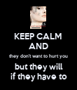 KEEP CALM  AND they don't want to hurt you but they will if they have to - Personalised Poster large