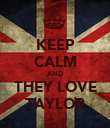 KEEP CALM AND THEY LOVE TAYLOR - Personalised Poster large