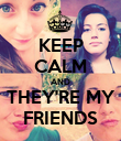 KEEP CALM AND THEY'RE MY FRIENDS - Personalised Poster large