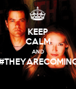 KEEP CALM AND #THEYARECOMING  - Personalised Poster large