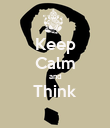 Keep Calm and Think  - Personalised Poster large