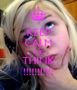 KEEP CALM AND THINK !!!!!!!!!!! - Personalised Poster large