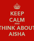 KEEP CALM AND THINK ABOUT AISHA - Personalised Poster large