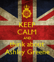 KEEP CALM AND think about Ashley Greene - Personalised Poster large