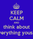 KEEP CALM AND think about everything yousay - Personalised Poster large