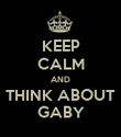 KEEP CALM AND THINK ABOUT GABY - Personalised Poster large