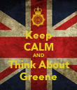 Keep CALM AND Think About Greene - Personalised Poster large
