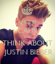 KEEP CALM AND THINK ABOUT  JUSTIN BIEBER - Personalised Poster large