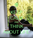 KEEP CALM AND THINK ABOUT LIFE - Personalised Poster large