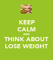 KEEP CALM AND THINK ABOUT LOSE WEIGHT - Personalised Poster large