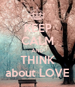 KEEP CALM AND THINK about LOVE - Personalised Poster large