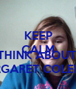 KEEP CALM AND THINK ABOUT  MARGARET COLEMAN - Personalised Poster small