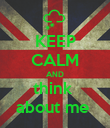 KEEP CALM AND think  about me  - Personalised Poster large