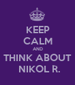 KEEP CALM AND THINK ABOUT  NIKOL R. - Personalised Poster large