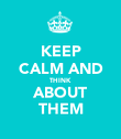 KEEP CALM AND THINK ABOUT THEM - Personalised Poster large