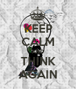KEEP CALM AND THINK AGAIN - Personalised Poster large