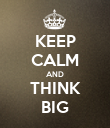 KEEP CALM AND THINK BIG - Personalised Poster large