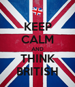 KEEP CALM AND THINK BRITISH - Personalised Poster large