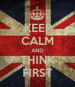 KEEP CALM AND THINK FIRST - Personalised Poster large