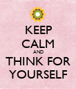 KEEP CALM AND THINK FOR YOURSELF - Personalised Poster large