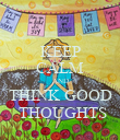 KEEP CALM AND THINK GOOD  THOUGHTS - Personalised Poster large