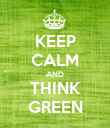 KEEP CALM AND THINK GREEN - Personalised Poster large