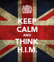 KEEP CALM AND THINK H.I.M. - Personalised Poster large