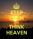 KEEP CALM AND THINK HEAVEN - Personalised Poster large