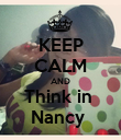 KEEP CALM AND Think in  Nancy  - Personalised Poster large