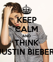 KEEP CALM AND THINK JUSTIN BIEBER  - Personalised Poster large